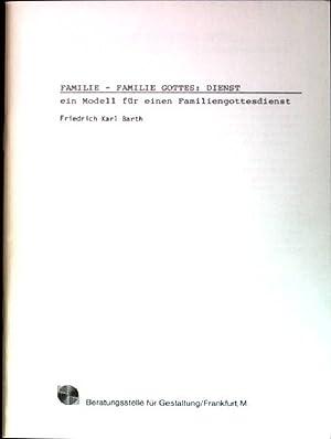 Familie - Familie Gottes: Dienst - ein: Barth, Friedrich Karl: