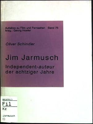 Jim Jarmusch: Independent-auteur der achtziger Jahre. Aufsätze zu Film und Fernsehen; Bd. 75: ...