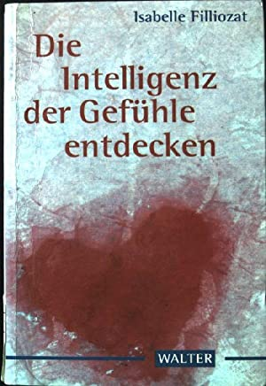 Die Intelligenz der Gefühle entdecken.: Filliozat, Isabelle: