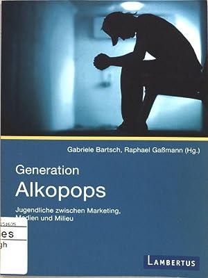 Generation Alkopops : Jugendliche zwischen Marketing, Medien: Bartsch, Gabriele [Hrsg.]