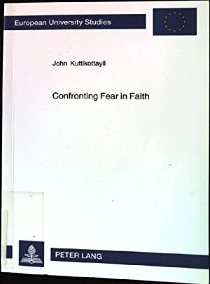 Confronting fear in faith : a psycho-pastoral: Kuttikottayil, John: