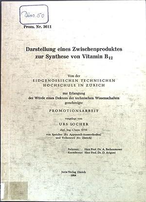 Darstellung eines Zwischenproduktes zur Synthese von Vitamin B12; Promotionsarbeit Nr. 3611;: ...