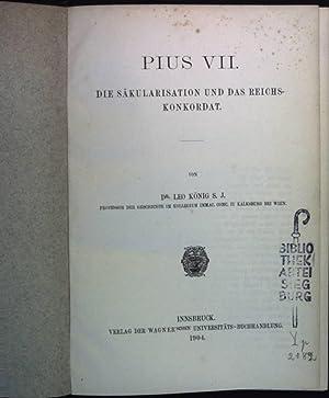 Pius VII. Die Säkularisation und das Reichskonkordat.: König, Leo: