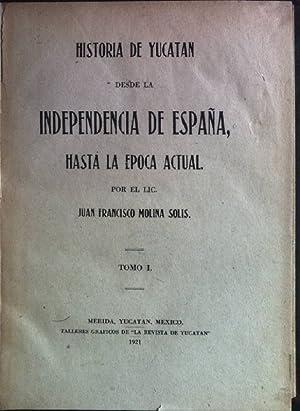 Historia de Yucatan desde la Independencia de Espana, hasta la epoca actual por el lic; tomo 1: ...
