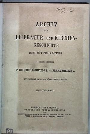 Archiv für Literatur- und Kirchengeschichte des Mittelalters: SECHSTER BAND.: Denifle, Heinrich und...