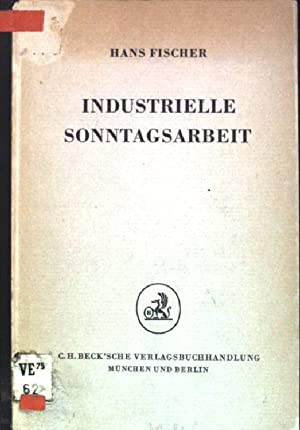 Industrielle Sonntagsarbeit Schriften des Instituts für Wirtschaftsrecht: Fischer, Hans: