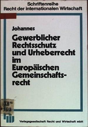 Gewerblicher Rechtsschutz und Urheberrecht im europäischen Gemeinschaftsrecht: Johannes, Hartmut: