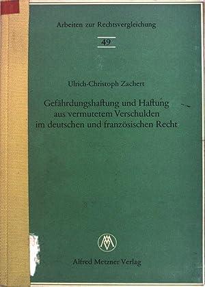 Gefährdungshaftung und Haftung aus vermutetem Verschulden im deutschen und französischen Recht. ...
