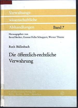 Die öffentlich-rechtliche Verwahrung. Verwaltungswissenschaftliche Abhandlungen ; N.F., Bd. 7:...
