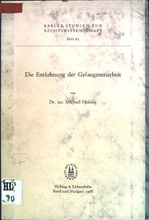 Die Entlohnung der Gefangenenarbeit Basler Studien zur Rechtswissenschaft; 83: Heising, Michael: