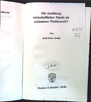 Die Ausübung wirtschaftlicher Macht als unlauterer Wettbewerb?.: Jungk, Rolf-Dieter: