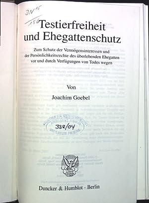 Testierfreiheit und Ehegattenschutz : zum Schutz der Vermögensinteressen und der ...