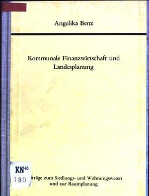 Kommunale Finanzwirtschaft und Landesplanung Beiträge zum Siedlungs-: Benz, Angelika: