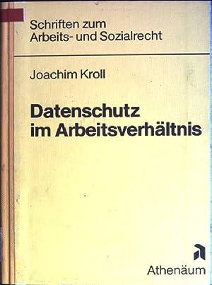 Datenschutz im Arbeitsverhältnis Schriften zum Arbeits- und: Kroll, Joachim: