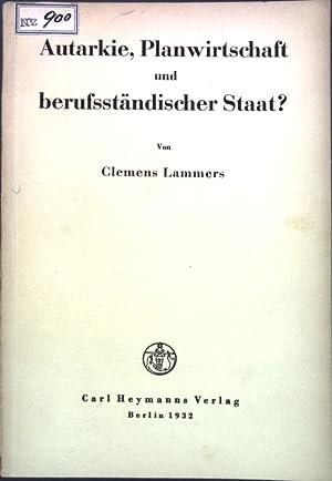 Autarkie, Planwirtschaft und berufsständischer Staat?;: Lammers, Clemens: