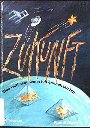 Zukunft: was wird sein, wenn ich erwachsen: Gigler, Rudolf (Hrsg.)