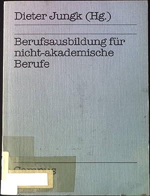 Berufsausbildung für nicht-akademische Berufe.: Jungk, Dieter (Hrsg.):