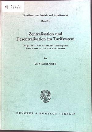 Zentralisation und Dezentralisation im Tarifsystem.: Möglichkeit und: Kriebel, Volkhart: