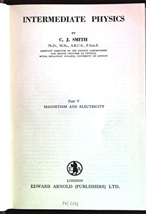 Intermediate physics; Part V: Magnetism and electricity: Smith, C.J.: