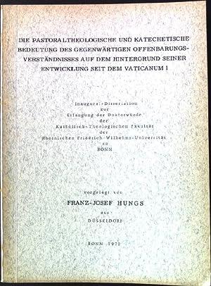 Die Pastoral-theologische und katechetische Bedeutung des gegenwärtigen Offenbarungsverständnisses ...