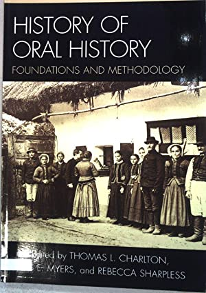 History of Oral History: Foundations and Methodology.: Charlton, Thomas L.,