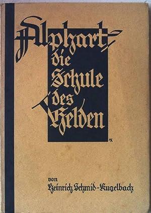 Alphart. Die Schule des Helden.: Schmid-Kugelbach, Heinrich: