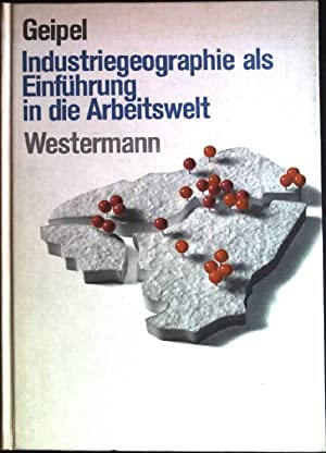 Industriegeographie als Einführung in die Arbeitswelt: Geipel, Robert: