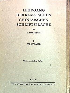 Lehrgang der klassischen chinesischen Schriftsprache I: Textband.: Haenisch, E.: