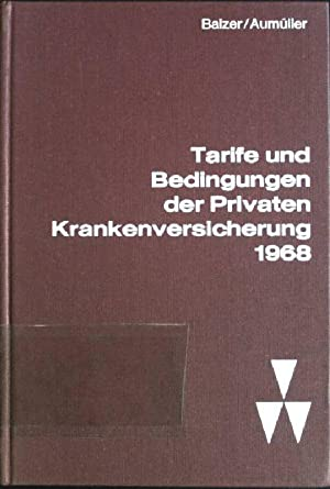 Tarife und Bedingungen der privaten Krankenversicherung 1968: Balzer, Albrecht [Hrsg.]: