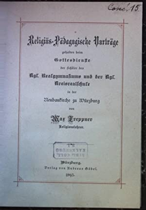 Religiös-Pädagogische Vorträge gehalten beim Gottesdienste der Schüler des kgl. Realgymnasiums und ...