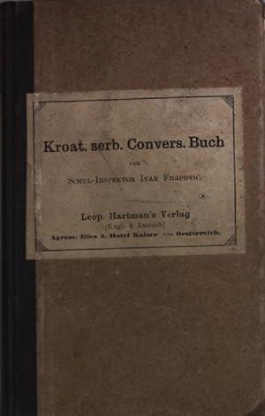 Kroatisch-deutsche Konversations-Schule. Eine methodische Anleitung zur praktischen Erlernung der ...