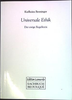 Universale Ethik : der ewige Regelkreis. Edition Leonardo: Benninger, Karlheinz: