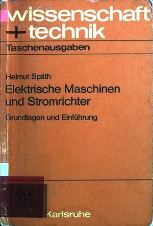 Elektrische Maschinen und Stromrichter : Grundlagen u.: Späth, Helmut: