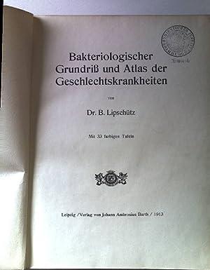 Bakteriologischer Grundriß und Atlas der Geschlechtskrankheiten.: Lipschütz, B.: