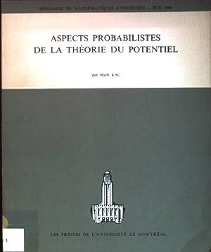 Aspects probabilistes de la théorie du potentiel Séminaire de Mathématiques supérieures; Été 1968: ...