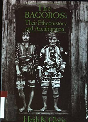 The Bagobos: their Ethnohistory and Acculturation: Gloria, Heidi K.: