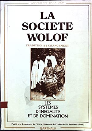 La societe wolof - Tradition et changement: Abdoulaye-Bara, Diop: