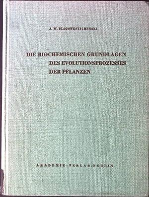 Die Biochemischen Grundlagen des Evolutionsprozesses der Pflanzen: Blagowestschenski, A.W.: