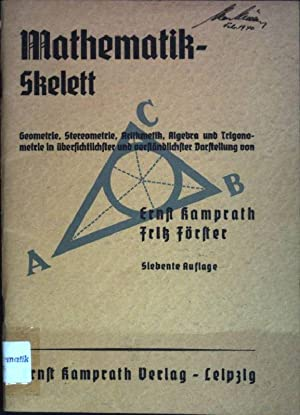Mathematik-Skelett: Geometrie, Stereometrie, Arithmetik, Algebra und Trigonometrie: Kamprath, Ernst und