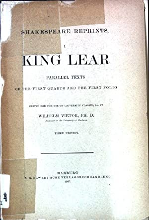Shakespeare Reprints. I. King Lear - Parallel Texts of the First Quarto and the First Folio.: ...