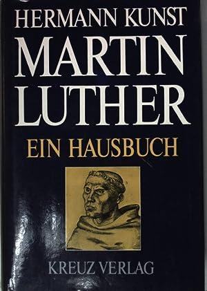 Martin Luther : ein Hausbuch (SIGNIERTES EXEMPLAR): Kunst, Hermann (Hrsg.):