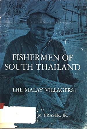 Fishermen of South Thailand: The Malay Villagers.: Fraser, Thomas M.: