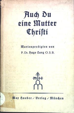 Auch Du eine Mutter Christi: Marienpredigten.: Lang, Hugo: