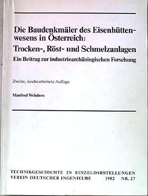 Die Baudenkmäler des Eisenhüttenwesens in Österreich: Trocken-,: Wehdorn, Manfred: