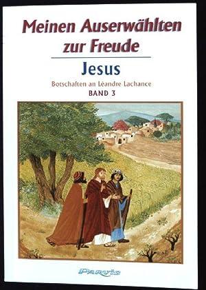 Jesus; Meinen Auserwählten zur Freude; Bd. 3: Lachance, Léandre:
