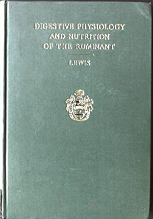 Digestive Physiology and Nutrition of the Ruminant: Lewis, D.: