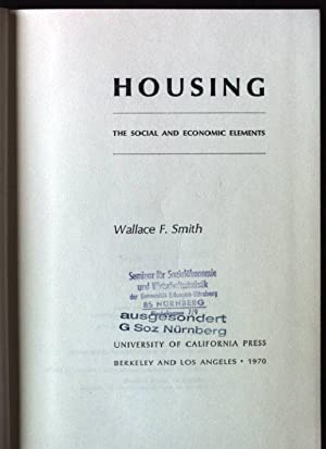 Housing: The Social and Economic Elements Study: Smith, Wallace F.: