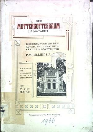Der Muttergottesbaum in Matarieh: Erinnerungen an den Aufenthalt der Hl. Familie in Ägypten;: ...