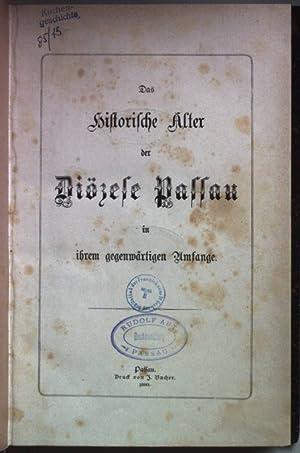 Das historische Alter der Diözese Passau in ihrem gegenwärtigen Umfange.