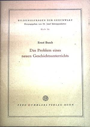 Das Problem eines neuen Geschichtsunterrichts; Bildungsfragen der: Busch, Ernst: